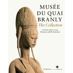 Musee du quai Branly: The Collection: Art From Africa, Asia, Oceania, and the Americas