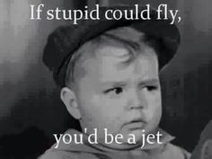 If stupid could fly... Spanky of The Little Rascals