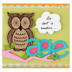 Cute Owl Card  A pink branch and glittered letters give this birthday card a girlish touch. Chalking the branches, leaves, and bubble helps define the edges. To amp up the chipboard glitter letters, place cardstock in the open spaces.