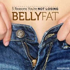 5 Reasons You're Not Losing belly Fat #bellyfat #flatbelly #abs