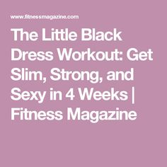 The Little Black Dress Workout: Get Slim, Strong, and Sexy in 4 Weeks | Fitness Magazine