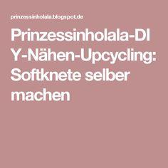 Prinzessinholala-DIY-Nähen-Upcycling: Softknete selber machen