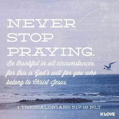 1 Thessalonians 5:17-18 NLT
