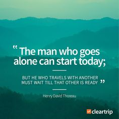 """""""The man who goes alone can start today; but he who travels with another must wait till that other is ready."""" – Henry David Thoreau #CTTravelQuotes"""