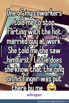 funny quotes - One of my coworkers told me to stop flirting with the hot married guy at work She told me she saw him first Little does she know that the ring on his finger was put there by me 😂 Flirting Quotes For Her, Flirting Texts, Flirting Humor, Funny Texts, Funny Jokes, That's Hilarious, Awkward Flirting, Memes Humor, Cat Memes