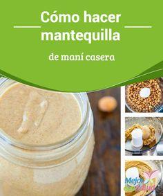 Cómo hacer #Mantequilla de #Maní casera   Nada mejor que aprender cómo hacer mantequilla de maní casera, de forma más natural (sin conservantes ni aditivos químicos) y de bajo coste. #Recetas