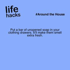 Put a bar of unopened soap in your clothing drawers. It'll make them smell extra fresh. #LifeHack
