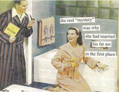 By Anne Taintor, queen of retro humor! Retro Humor, Vintage Humor, Retro Funny, Sarcastic Humor, Sarcasm, Sarcastic Sayings, Funny Facts, Funny Quotes, Qoutes
