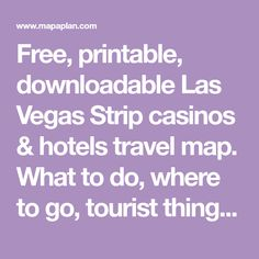 Free, printable, downloadable Las Vegas Strip casinos & hotels travel map. What to do, where to go, tourist things to do, places to see, sightseeing, must-see destinations, city guide, high resolution city street maps showing famous resorts, Monorail stations, Downtown Fremont Street Experience, Bellagio fountains, Mirage, Wynn, Venetian, MGM Grand, Caesars Palace, Luxor, Paris, Mandalay Bay, Treasure Island, Stratosphere