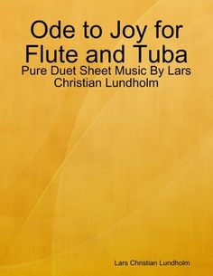 Buy Ode to Joy for Flute and Tuba - Pure Duet Sheet Music By Lars Christian Lundholm by  Lars Christian Lundholm and Read this Book on Kobo's Free Apps. Discover Kobo's Vast Collection of Ebooks and Audiobooks Today - Over 4 Million Titles!
