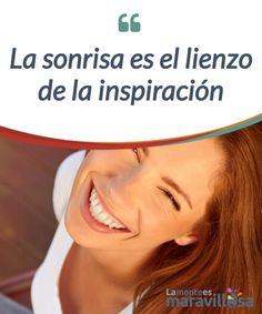 La sonrisa es el lienzo de la inspiración Es hora de #sonrier, con una sonrisa #sincera que nos muestre como somos y destierre la #tristeza. #Emociones