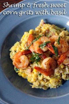 Shrimp and fresh sweet corn grits with basil – Makes 4 servings