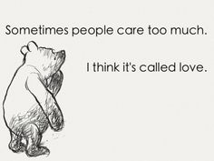 When i care too much about a person, i think thats love. In every other way :)