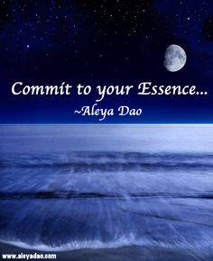 Commit to your Essence.   www.aleyadao.com Libra Quotes, All Quotes, Spiritual Teachers, New Earth, Inspire Me, Zen, Meditation, Spirituality, Inspirational Quotes