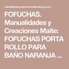 FOFUCHAS. Manualidades y Creaciones Maite: FOFUCHAS PORTA ROLLO PARA BAÑO NARANJA Y AZUL