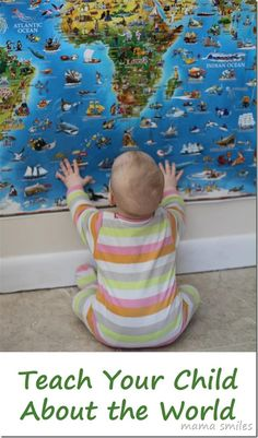 Teach your child about the world - ideas for all ages from mamasmiles.com