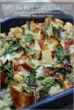 Simple Breakfast Casserole   egg whites, bacon, smoked Gouda and spinach
