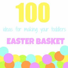 100 ideas for filling a toddlers Easter basket! Updated, new, improved, and includes links!