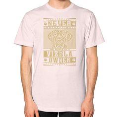 Never underestimate the power of a Vizsla Owner Unisex T-Shirt (on man)