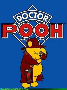 Ok, so my family has recently discovered Doctor Who. I'm about to lose my mind to the Daleks, but if I do, this is what I want to remember. DOCTOR POOH! Allons-y!