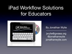 ipad-workflow-solutions-for-educators by jonathanwylie via Slideshare