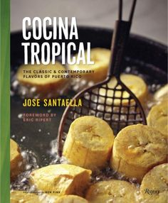 Cocina Tropical: The Classic & Contemporary Flavors of Puerto Rico, a book by Jose Santaella Puerto Rican Cuisine, Puerto Rican Recipes, Boricua Recipes, Unique Recipes, Ethnic Recipes, Vintage Recipes, Puerto Rico Food, Sr1, Winter Vegetables