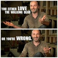 You either love The Walking Dead or you're wrong.