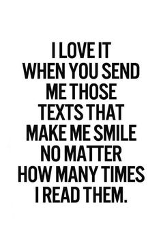 I love it when you send me those texts that make me smile no matter how many times I read them. Love is an emotion that is so difficult to put into words. Romantic quotes are so special because they awaken our hearts with beautiful words. Cute Love Quotes, Love Quotes For Her, Romantic Love Quotes, You Make Me Smile Quotes, Quotes About Missing Him, Making Love Quotes, Love Sayings, Sweet Quotes For Him, Cute Crush Quotes
