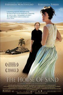 House of Sand (2005) - Brazilian film starring the great actress Fernanda Montenegro.