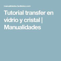 Tutorial transfer en vidrio y cristal   Manualidades