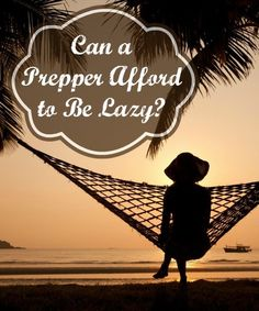 Can a Prepper Afford to be Lazy? | Backdoor Survival