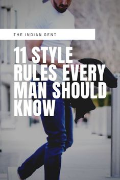 11 Style Rules Every Man Should Know - The Indian Gent Fashion Essentials, Style Essentials, Fashion Tips, Basic Style, Men's Style, Man Dressing Style, Stylish Mens Outfits, Classy Men, Every Man