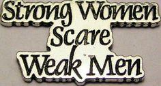 And strong men love strong women!.. Love this so true