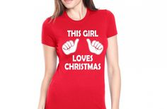 If you or someone you know LOVES Christmas this shirt is perfect for her! This girl loves Christmas!
