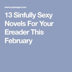 13 Sinfully Sexy Novels For Your Ereader This February
