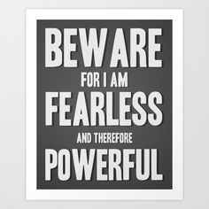 Beware; for I am fearless, and therefore powerful.