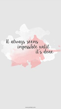 It always seems impossible until it's done - Iphone wallpaper by: Arpitha Sylvester - http://www.justarpi.com/freebie-wallpaper/