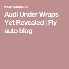 Audi Under Wraps Yet Revealed | Fly auto blog