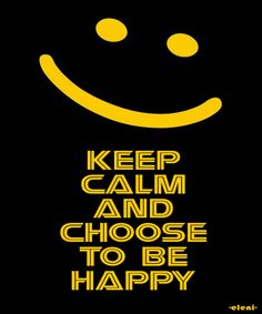 KEEP CALM AND CHOOSE TO BE HAPPY - created by eleni