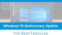 Windows 10 Anniversary Update : The Best 25 Features