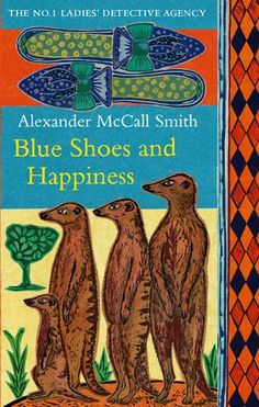 Blue Shoes and Happiness by Alexander McCall Smith.