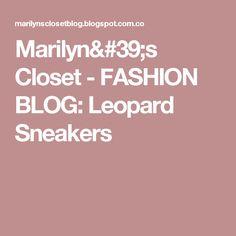 Marilyn's Closet - FASHION BLOG: Leopard Sneakers