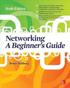 Networking a Beginner's Guide Sixth Edition. Current, essential IT networking skills--made easy! Thoroughly revised to cover the latest technologies, this practical resource provides you with a solid foundation in networking fundamentals. Located on our shelves at 004.6/HALL #networking
