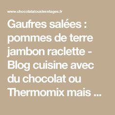Gaufres salées : pommes de terre jambon raclette - Blog cuisine avec du chocolat ou Thermomix mais pas que