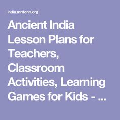Ancient India Lesson Plans for Teachers, Classroom Activities, Learning Games for Kids - Ancient India Lesson Plans