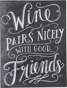 """Wine Quotes: """"Wine pairs nicely with good friends"""" - Wine Pairing 