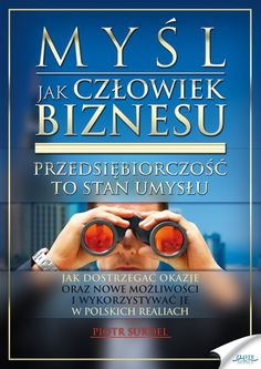 Myśl jak człowiek biznesu - Przedsiębiorczość to stan umysłu (Pio. Self Improvement, Reading, Business, Tips, Books, Literatura, Money, Livros, Word Reading