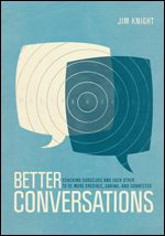 Corwin: Better Conversations: Coaching Ourselves and Each Other to Be More Credible, Caring, and Connected: Jim Knight: 9781506307459