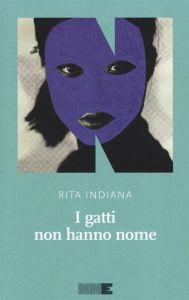 Rita Indiana, I gatti non hanno nome [Nombres y Animales], trad. it. di Vittoria Martinetto, NN Editore 2016, pp. 176, ISBN: 9788899253202