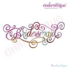 Bridesmaid Calligraphy Script - 9 Sizes! | What's New | Machine Embroidery Designs | SWAKembroidery.com Embroitique